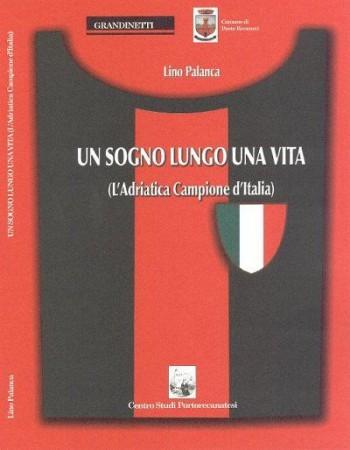 """Nel-libro""""Un sogno lunga una vita"""" (Centro-Studi Portorecanatesi) Palanca racconta l'impresa dellAdriatica"""