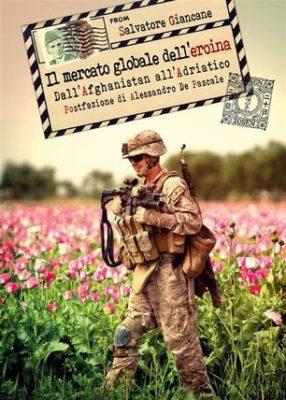 """""""Il-mercato-globale-dell'eroina.-Dall'Afghanistan-all'Adriatico"""""""